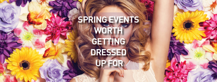 Spring Events Worth Getting Dressed Up For